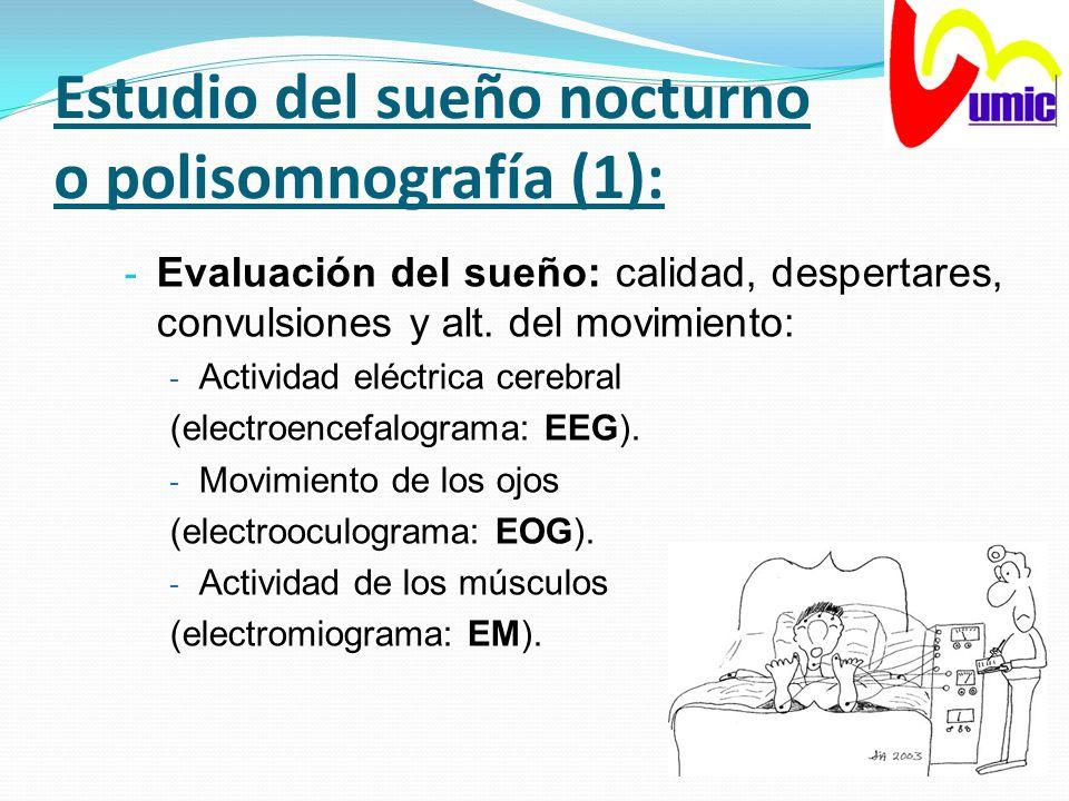 Estudio del sueño nocturno o polisomnografía (1): - Evaluación del sueño: calidad, despertares, convulsiones y alt. del movimiento: - Actividad eléctr