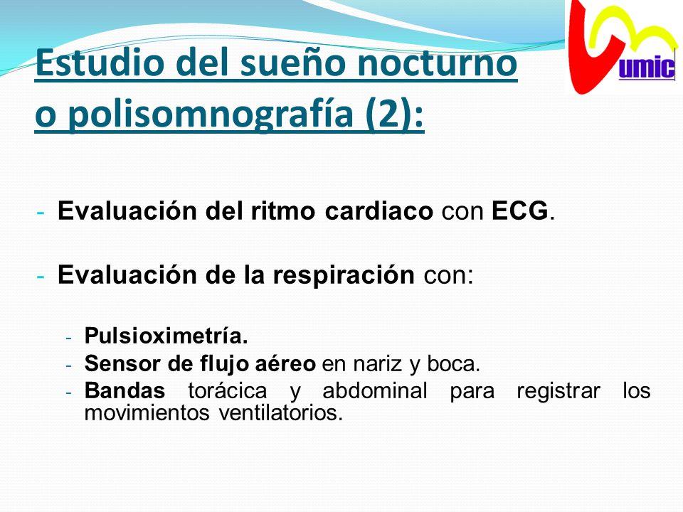 Estudio del sueño nocturno o polisomnografía (2): - Evaluación del ritmo cardiaco con ECG. - Evaluación de la respiración con: - Pulsioximetría. - Sen