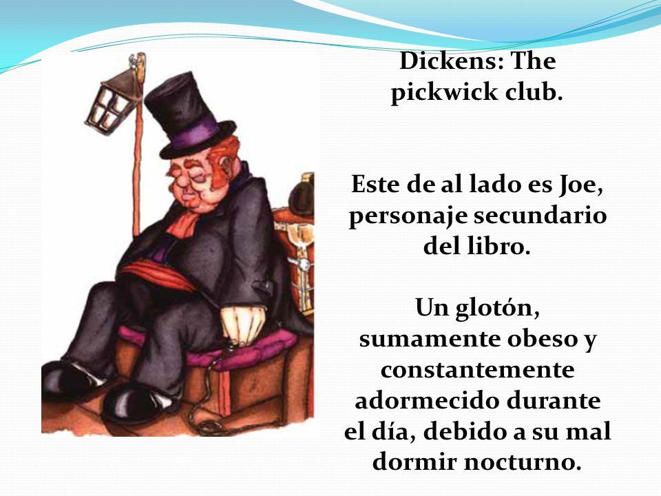 Dickens: The pickwick club. Este de al lado es Joe, personaje secundario del libro. Un glotón, sumamente obeso y constantemente adormecido durante el