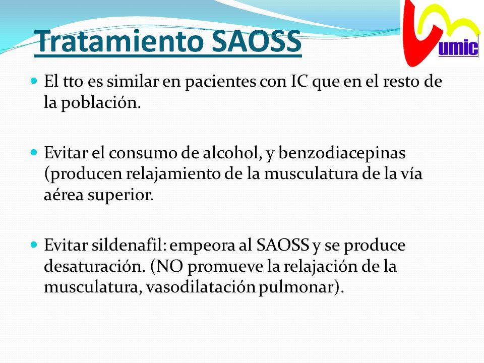 Tratamiento SAOSS El tto es similar en pacientes con IC que en el resto de la población. Evitar el consumo de alcohol, y benzodiacepinas (producen rel