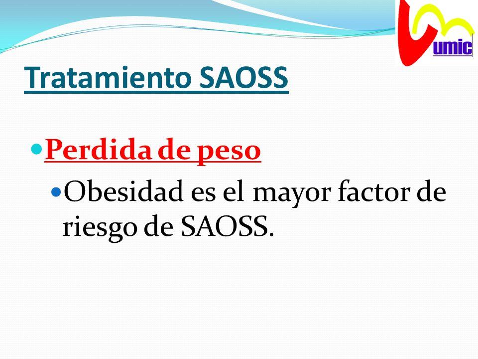 Tratamiento SAOSS Perdida de peso Obesidad es el mayor factor de riesgo de SAOSS.