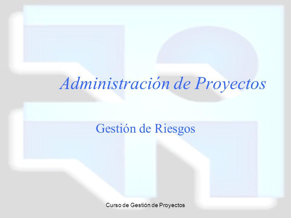 Curso de Gestión de Proyectos Administración de Proyectos Gestión de Riesgos