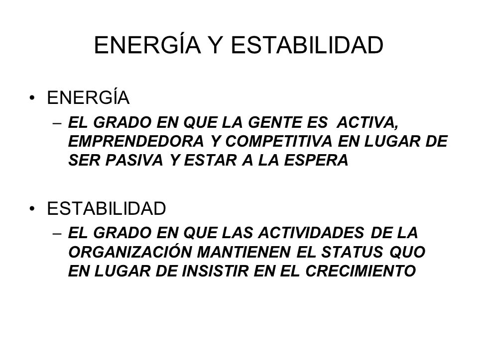 ENERGÍA Y ESTABILIDAD ENERGÍA –EL GRADO EN QUE LA GENTE ES ACTIVA, EMPRENDEDORA Y COMPETITIVA EN LUGAR DE SER PASIVA Y ESTAR A LA ESPERA ESTABILIDAD –