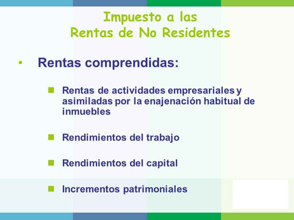 Impuesto a las Rentas de No Residentes Rentas comprendidas: Rentas de actividades empresariales y asimiladas por la enajenación habitual de inmuebles