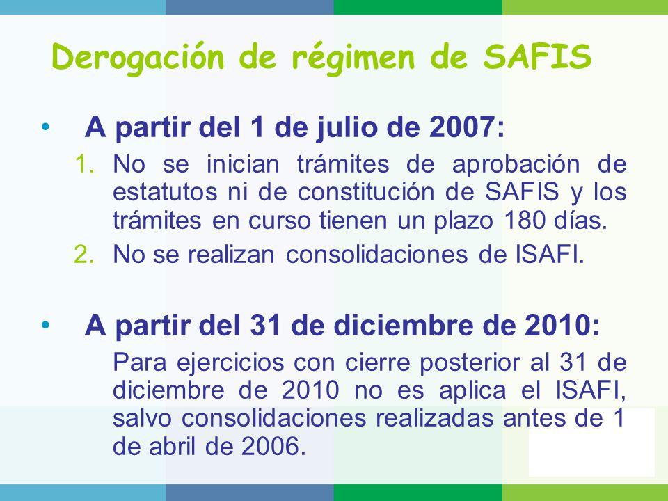 Derogación de régimen de SAFIS A partir del 1 de julio de 2007: 1.No se inician trámites de aprobación de estatutos ni de constitución de SAFIS y los trámites en curso tienen un plazo 180 días.