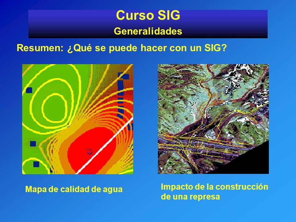 Resumen: ¿Qué se puede hacer con un SIG? Curso SIG Generalidades Mapa de calidad de agua Impacto de la construcción de una represa