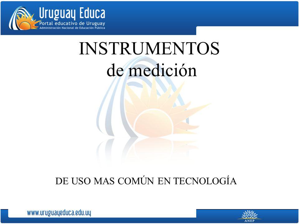 INSTRUMENTOS de medición DE USO MAS COMÚN EN TECNOLOGÍA