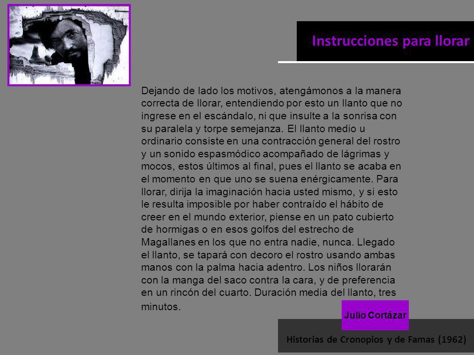 Julio Cortázar Instrucciones para llorar Historias de Cronopios y de Famas (1962) Dejando de lado los motivos, atengámonos a la manera correcta de llo