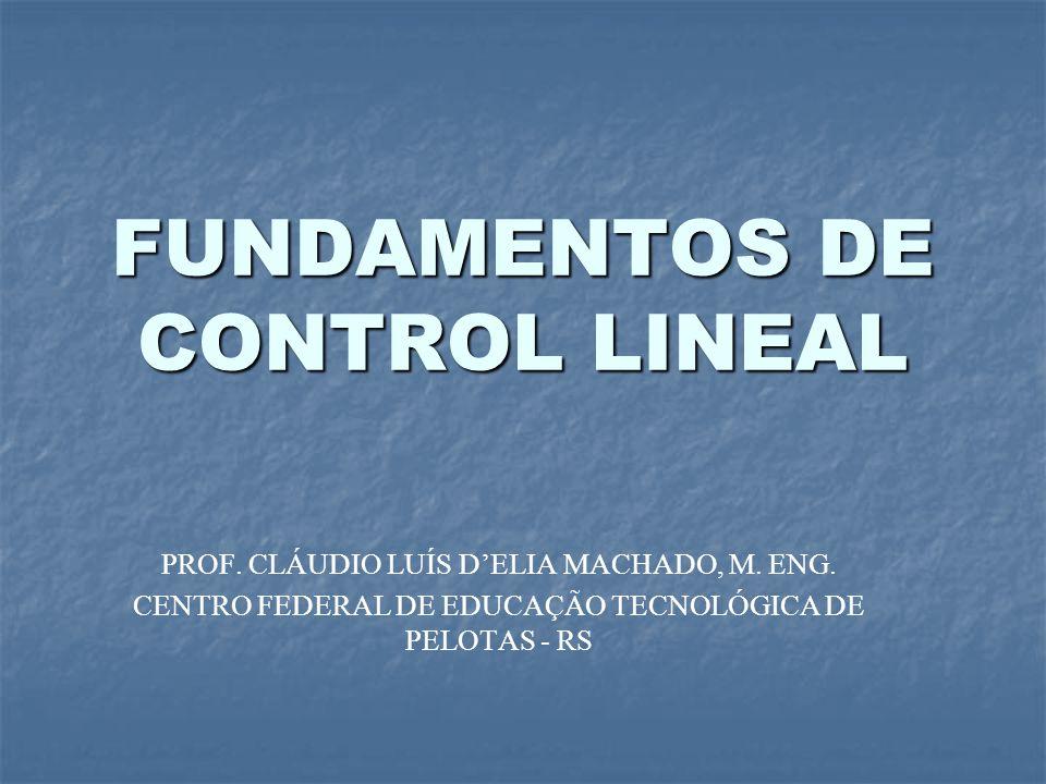 FUNDAMENTOS DE CONTROL LINEAL PROF.CLÁUDIO LUÍS DELIA MACHADO, M.