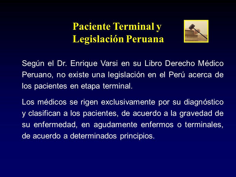 Paciente Terminal y Legislación Peruana Según el Dr. Enrique Varsi en su Libro Derecho Médico Peruano, no existe una legislación en el Perú acerca de