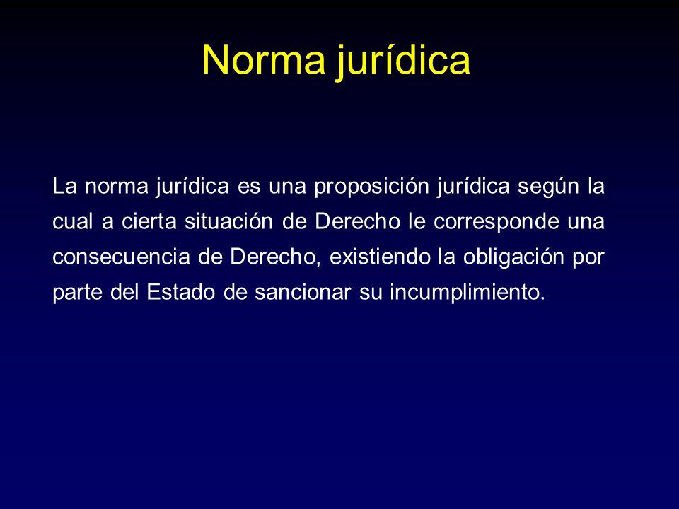 Norma jurídica La norma jurídica es una proposición jurídica según la cual a cierta situación de Derecho le corresponde una consecuencia de Derecho, e