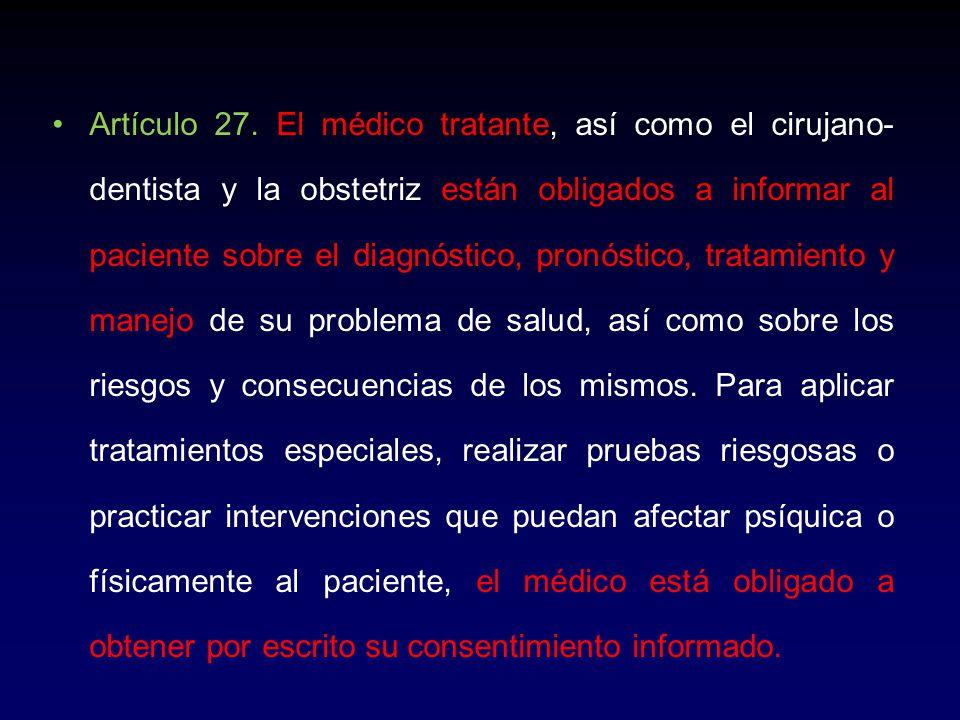 Artículo 27. El médico tratante, así como el cirujano- dentista y la obstetriz están obligados a informar al paciente sobre el diagnóstico, pronóstico