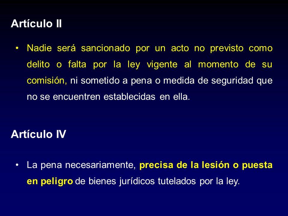 Artículo II Nadie será sancionado por un acto no previsto como delito o falta por la ley vigente al momento de su comisión, ni sometido a pena o medid