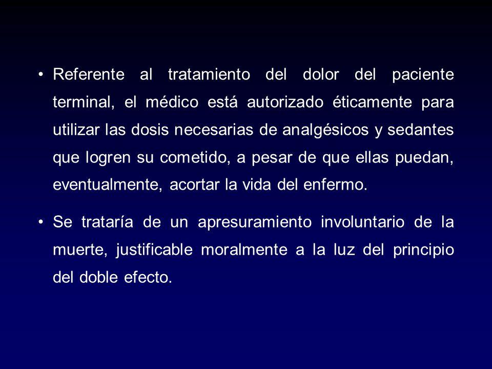 Referente al tratamiento del dolor del paciente terminal, el médico está autorizado éticamente para utilizar las dosis necesarias de analgésicos y sed