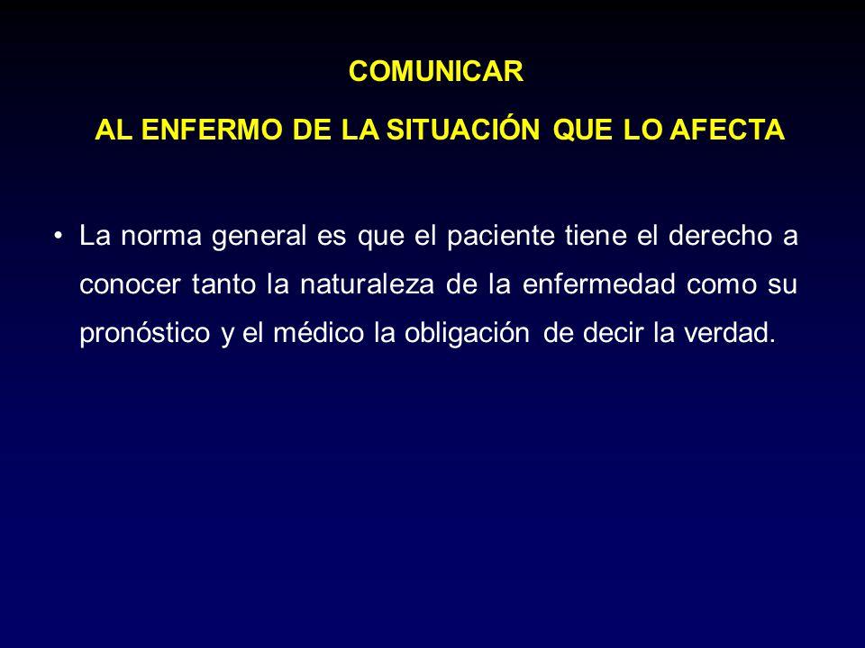 COMUNICAR AL ENFERMO DE LA SITUACIÓN QUE LO AFECTA La norma general es que el paciente tiene el derecho a conocer tanto la naturaleza de la enfermedad