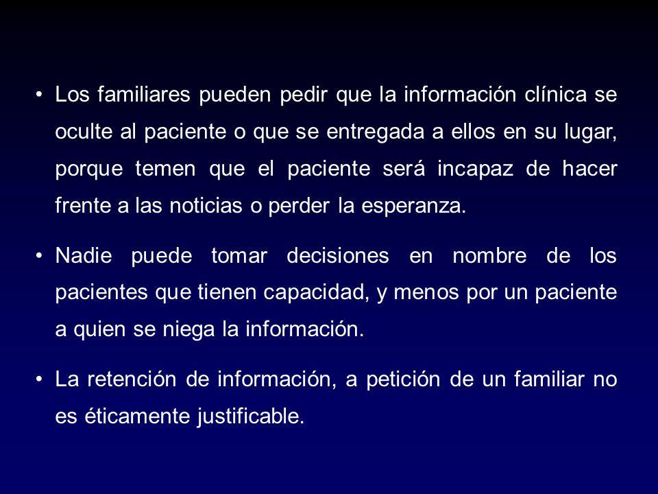 Los familiares pueden pedir que la información clínica se oculte al paciente o que se entregada a ellos en su lugar, porque temen que el paciente será
