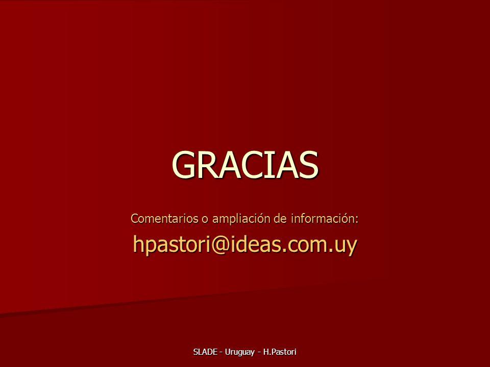 SLADE - Uruguay - H.Pastori GRACIAS Comentarios o ampliación de información: hpastori@ideas.com.uy