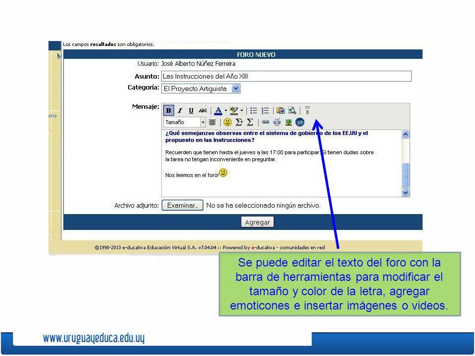 Se puede editar el texto del foro con la barra de herramientas para modificar el tamaño y color de la letra, agregar emoticones e insertar imágenes o videos.