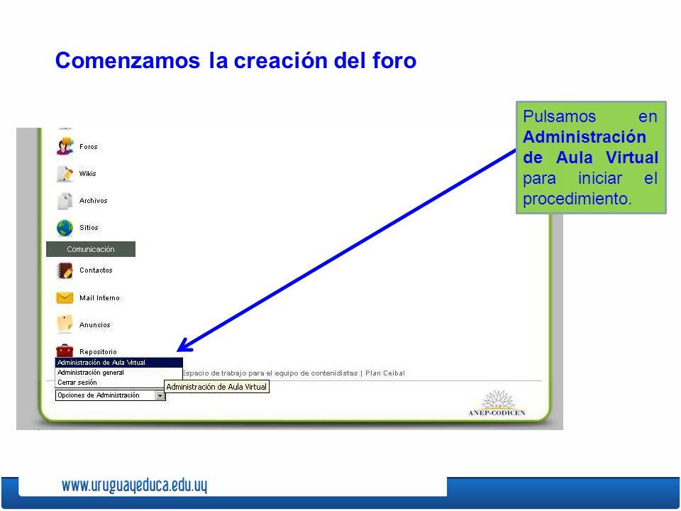 Comenzamos la creación del foro Pulsamos en Administración de Aula Virtual para iniciar el procedimiento.