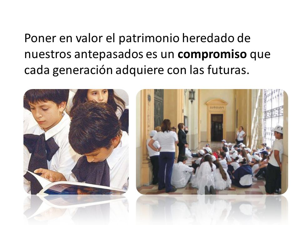 Poner en valor el patrimonio heredado de nuestros antepasados es un compromiso que cada generación adquiere con las futuras.