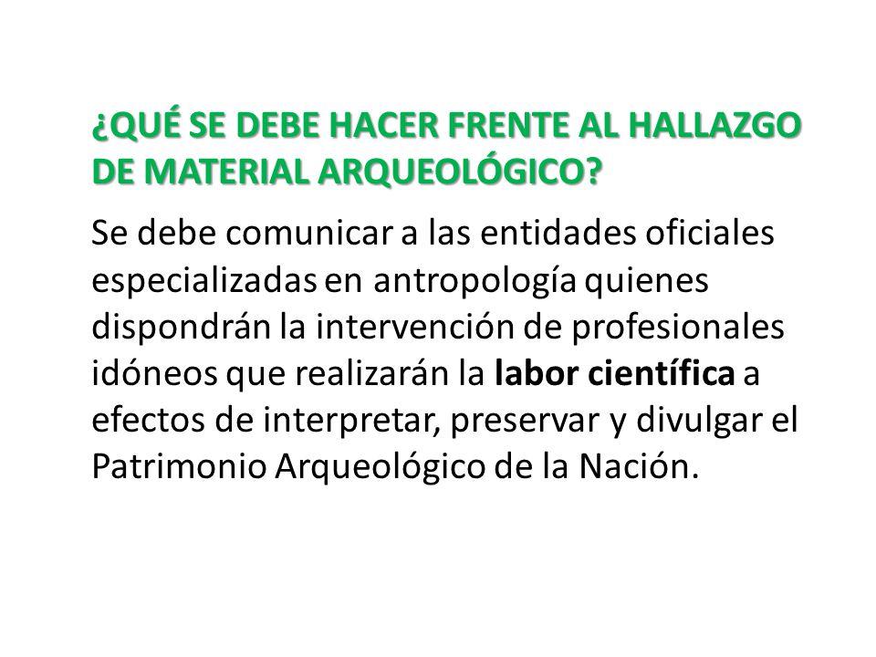 PRESERVACIÓN DEL PATRIMONIO ARQUEOLÓGICO Todo vestigio arqueológico pertenece al patrimonio cultural de la nación, quedando sujeto a las disposiciones de la Ley 14.040.
