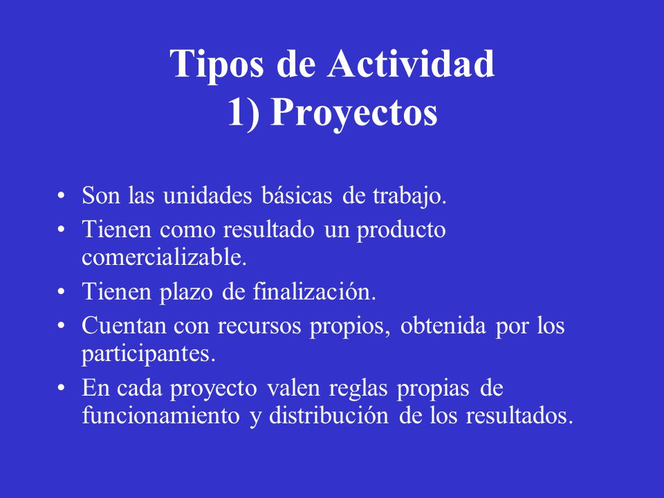 Tipos de Actividad 1) Proyectos Son las unidades básicas de trabajo.