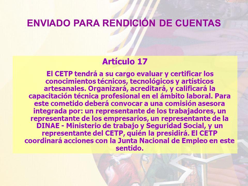 Artículo 17 El CETP tendrá a su cargo evaluar y certificar los conocimientos técnicos, tecnológicos y artísticos artesanales.