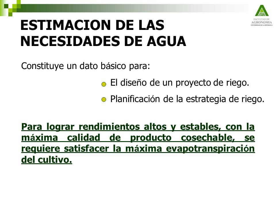 ESTIMACION DE LAS NECESIDADES DE AGUA Constituye un dato b á sico para: El dise ñ o de un proyecto de riego. Planificaci ó n de la estrategia de riego
