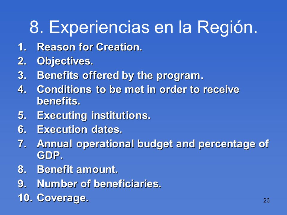 23 8. Experiencias en la Región. 1.Reason for Creation. 2.Objectives. 3.Benefits offered by the program. 4.Conditions to be met in order to receive be