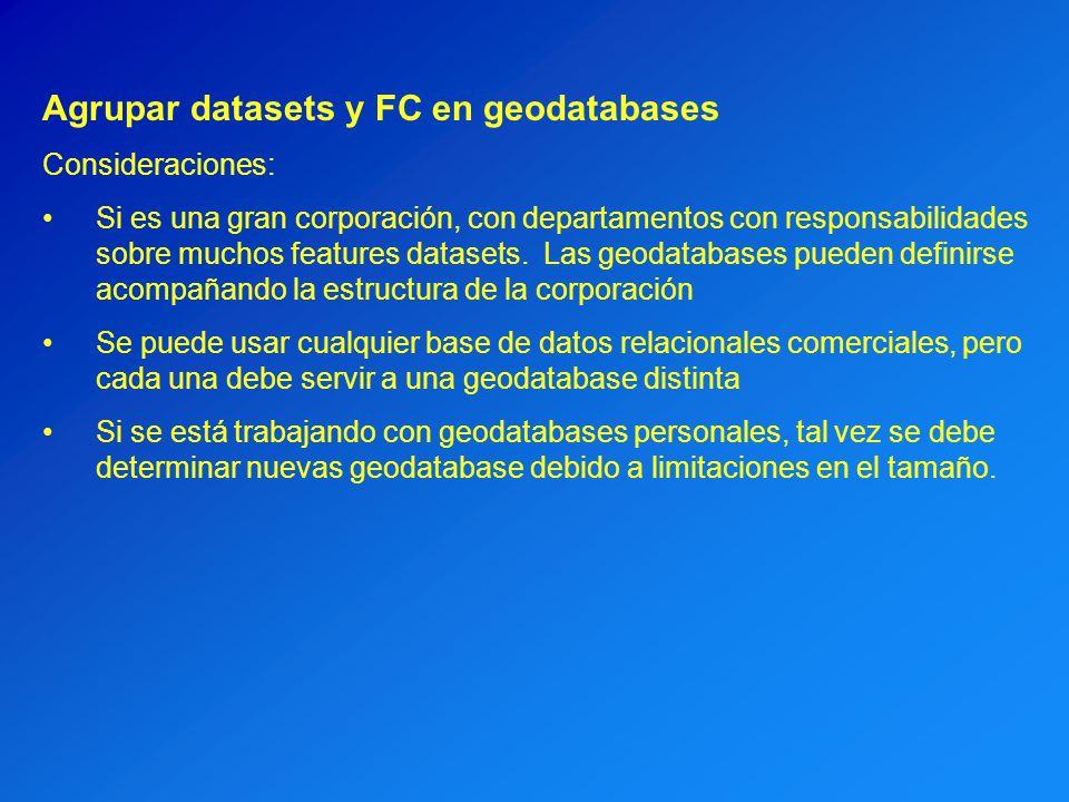 Agrupar datasets y FC en geodatabases Consideraciones: Si es una gran corporación, con departamentos con responsabilidades sobre muchos features datas