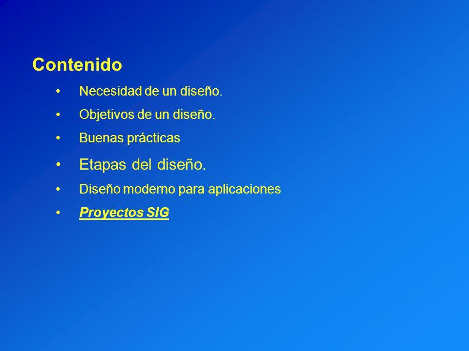 Contenido Necesidad de un diseño. Objetivos de un diseño. Buenas prácticas Etapas del diseño. Diseño moderno para aplicaciones Proyectos SIG