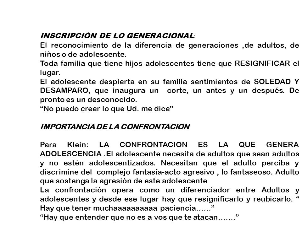INSCRIPCIÓN DE LO GENERACIONAL : El reconocimiento de la diferencia de generaciones,de adultos, de niños o de adolescente. Toda familia que tiene hijo