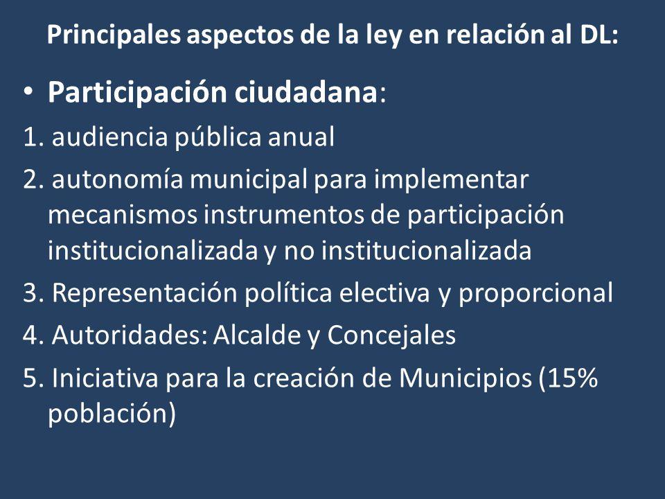 Principales aspectos de la ley en relación al DL: Participación ciudadana: 1. audiencia pública anual 2. autonomía municipal para implementar mecanism