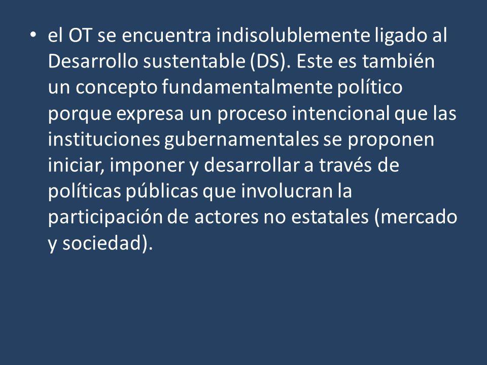 el OT se encuentra indisolublemente ligado al Desarrollo sustentable (DS). Este es también un concepto fundamentalmente político porque expresa un pro