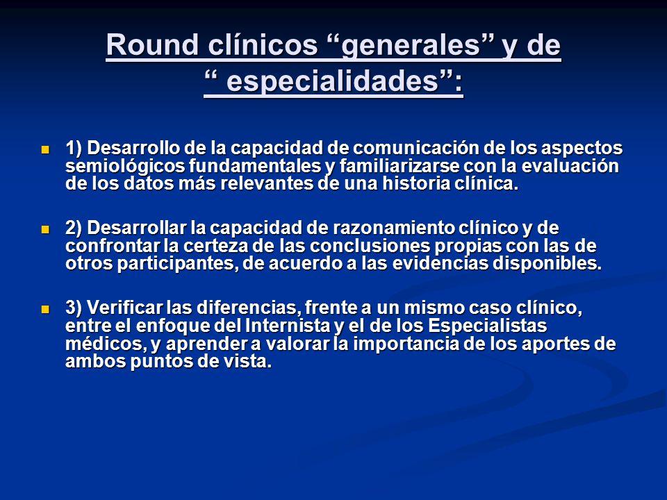 Round clínicos generales y de especialidades: 1) Desarrollo de la capacidad de comunicación de los aspectos semiológicos fundamentales y familiarizarse con la evaluación de los datos más relevantes de una historia clínica.
