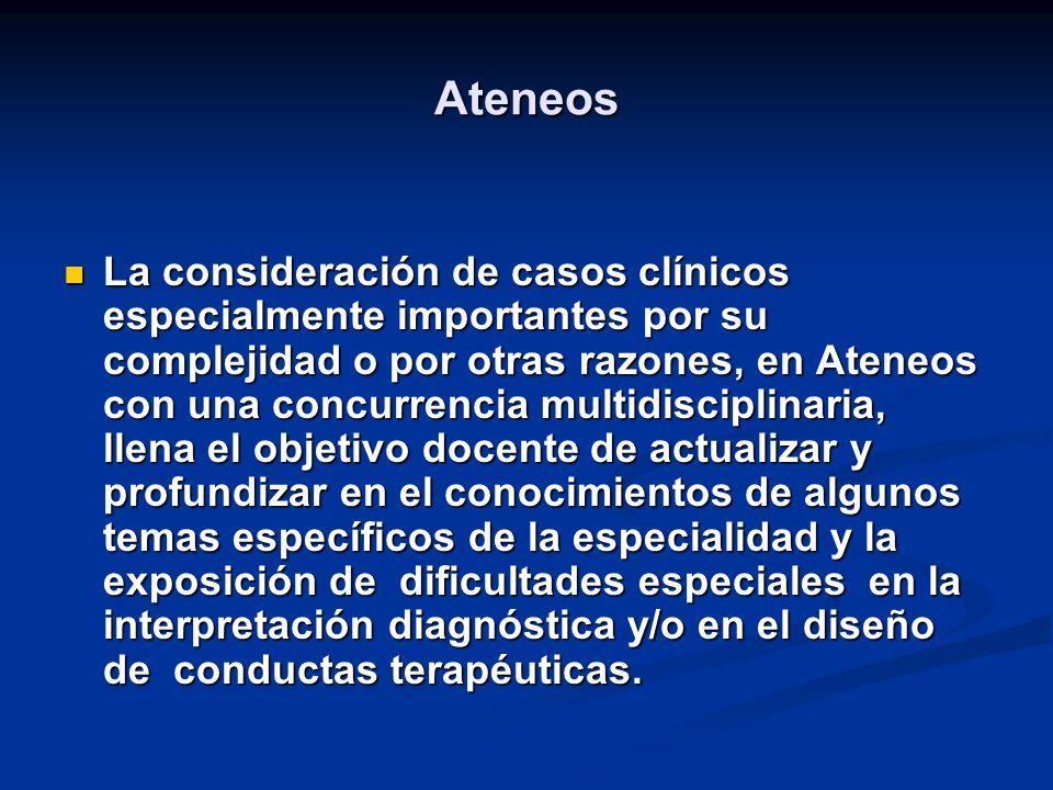 Ateneos La consideración de casos clínicos especialmente importantes por su complejidad o por otras razones, en Ateneos con una concurrencia multidisc