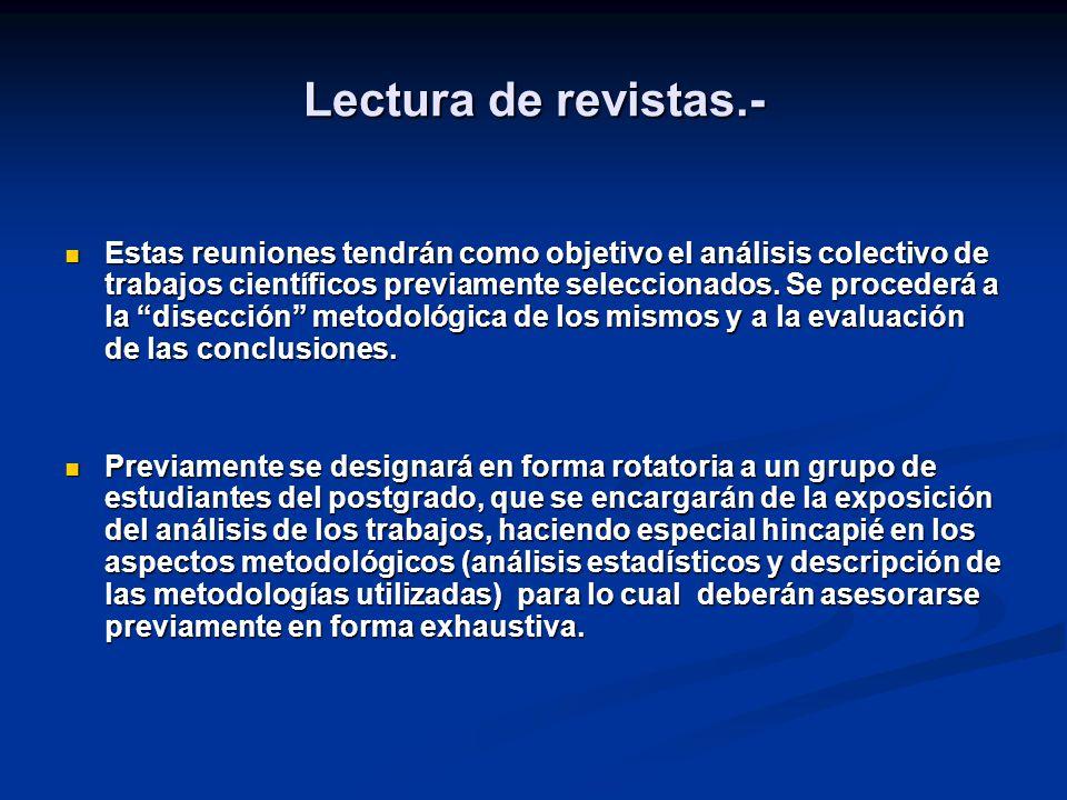 Lectura de revistas.- Estas reuniones tendrán como objetivo el análisis colectivo de trabajos científicos previamente seleccionados.