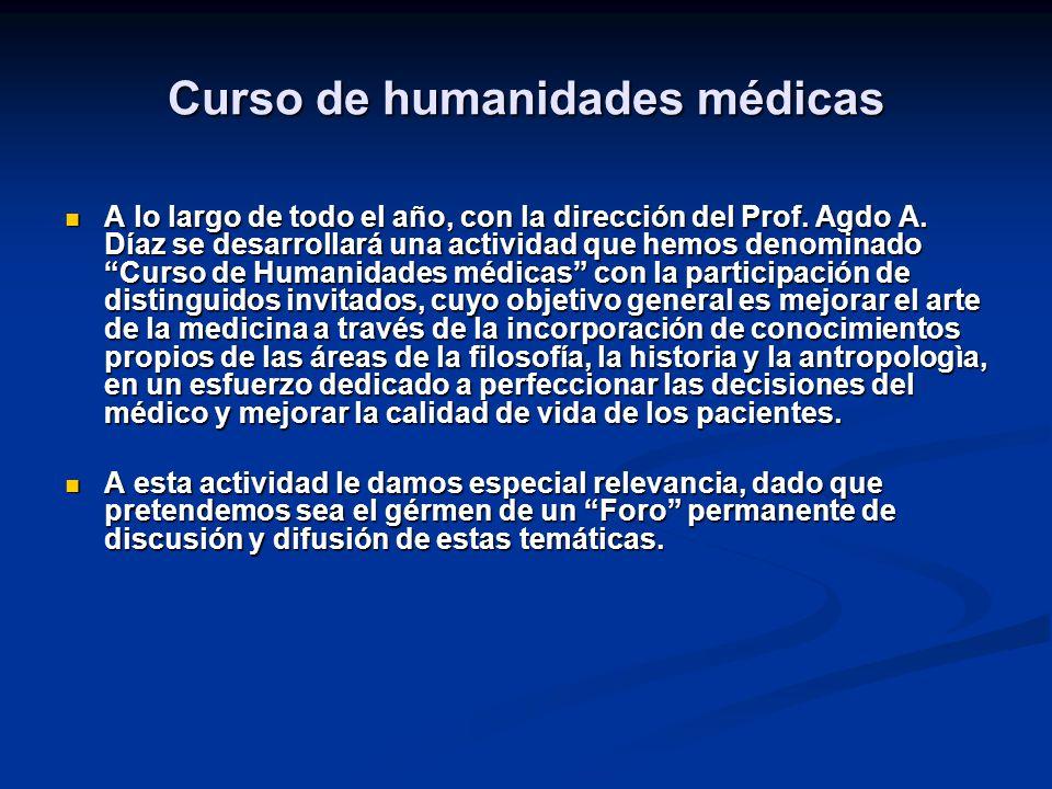 Curso de humanidades médicas A lo largo de todo el año, con la dirección del Prof. Agdo A. Díaz se desarrollará una actividad que hemos denominado Cur