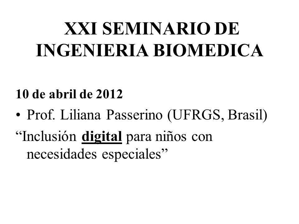 XXI SEMINARIO DE INGENIERIA BIOMEDICA 10 de abril de 2012 Prof. Liliana Passerino (UFRGS, Brasil) Inclusión digital para niños con necesidades especia