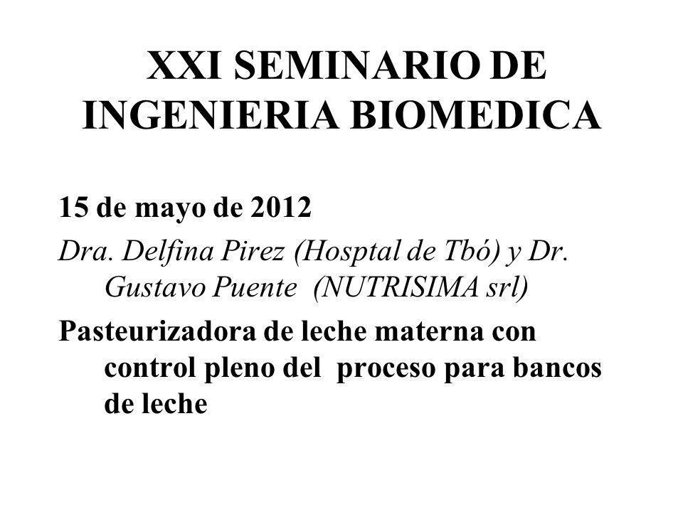 XXI SEMINARIO DE INGENIERIA BIOMEDICA 15 de mayo de 2012 Dra. Delfina Pirez (Hosptal de Tbó) y Dr. Gustavo Puente (NUTRISIMA srl) Pasteurizadora de le