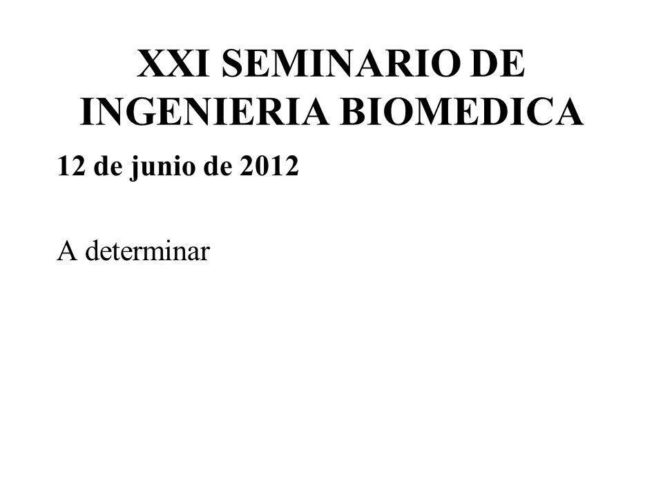 XXI SEMINARIO DE INGENIERIA BIOMEDICA 12 de junio de 2012 A determinar