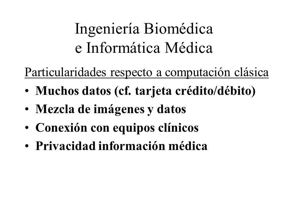 Ingeniería Biomédica e Informática Médica Particularidades respecto a BIOINFORMATICA que propone herramientas informáticas para tratar la gran cantidad de información biológica y bioquímica generada por las nuevas tecnologías de investigación biológica.