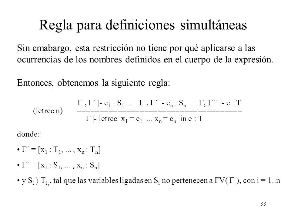 33 Regla para definiciones simultáneas Sin emabargo, esta restricción no tiene por qué aplicarse a las ocurrencias de los nombres definidos en el cuerpo de la expresión.