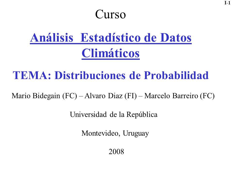 I-1 Curso Análisis Estadístico de Datos Climáticos TEMA: Distribuciones de Probabilidad Mario Bidegain (FC) – Alvaro Diaz (FI) – Marcelo Barreiro (FC)