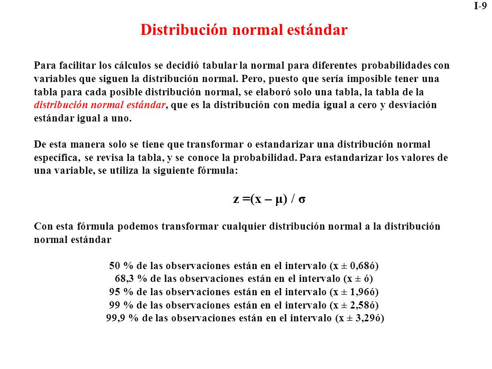 I-9 Distribución normal estándar Para facilitar los cálculos se decidió tabular la normal para diferentes probabilidades con variables que siguen la d