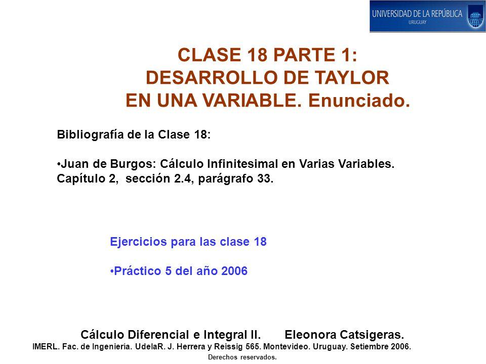 TEOREMA (Desarrollo de Taylor en una variable). 1. Si f(x) es una función de clase entonces: