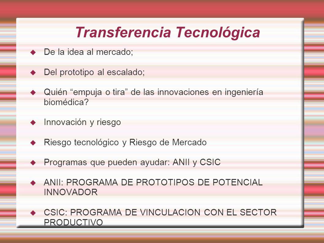 Transferencia Tecnológica De la idea al mercado; Del prototipo al escalado; Quién empuja o tira de las innovaciones en ingeniería biomédica.