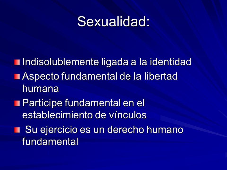 Sexualidad: Indisolublemente ligada a la identidad Aspecto fundamental de la libertad humana Partícipe fundamental en el establecimiento de vínculos S