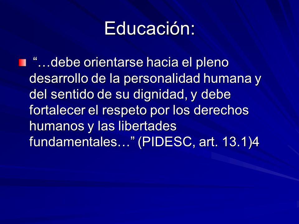 Educación: …debe orientarse hacia el pleno desarrollo de la personalidad humana y del sentido de su dignidad, y debe fortalecer el respeto por los der