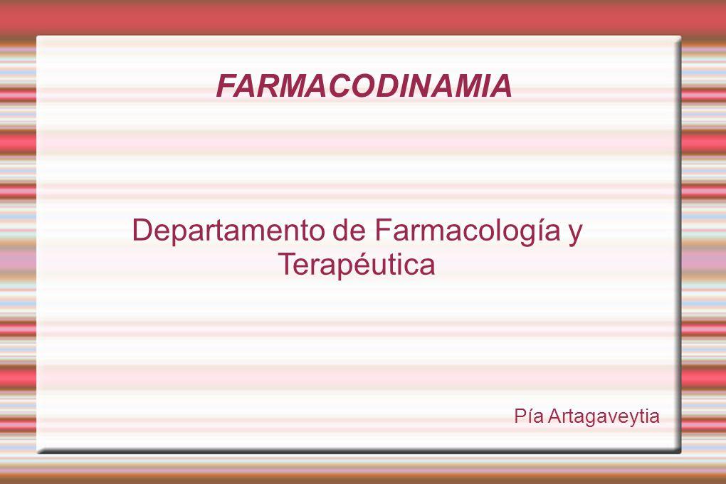 FARMACODINAMIA Departamento de Farmacología y Terapéutica Pía Artagaveytia